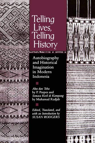 TELLING LIVES, TELLING HISTORY. autobiography and historical imagination in modern Indonesia.