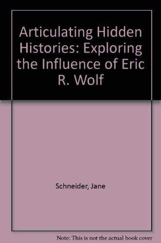 9780520085817: Articulating Hidden Histories: Exploring the Influence of Eric R. Wolf