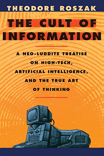 9780520085848: The Cult of Information: A Neo-Luddite Treatise on High-Tech, Artificial Intelligence, and the True Art of Thinking