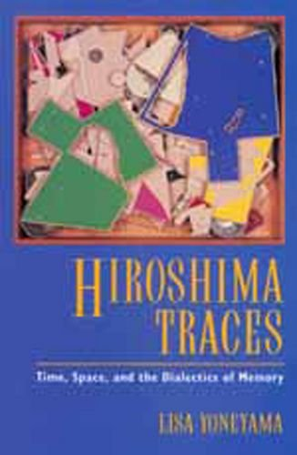 9780520085862: Hiroshima Traces: Time, Space, and the Dialectics of Memory (Twentieth Century Japan: The Emergence of a World Power)