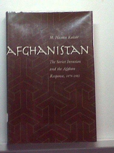 Afghanistan: The Soviet Invasion and the Afghan Response, 1979-1982: Mohammed Kakar