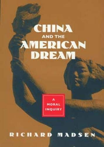 China and the American Dream: A Moral Inquiry (0520086139) by Richard Madsen