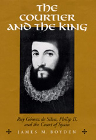 9780520086227: The Courtier and the King: Ruy Gomez de Silva, Philip II, and the Court of Spain