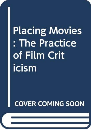 9780520086326: Placing Movies: The Practice of Film Criticism