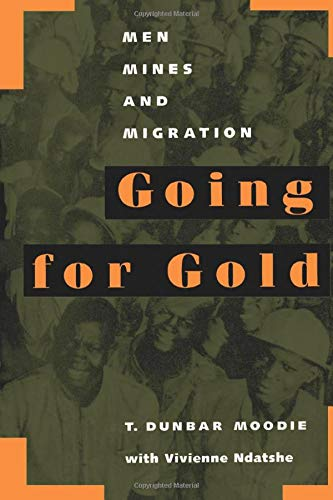 Going for Gold: Men, Mines, and Migration (Perspectives on Southern Africa): T. Dunbar Moodie