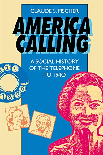 9780520086470: America Calling: A Social History of the Telephone to 1940