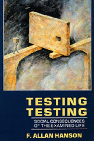 9780520086487: Testing Testing: Social Consequences of the Examined Life