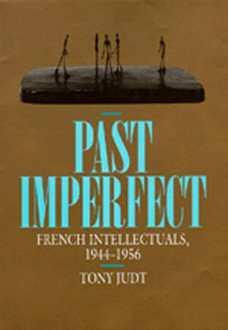 9780520086500: Past Imperfect: French Intellectuals, 1944-1956