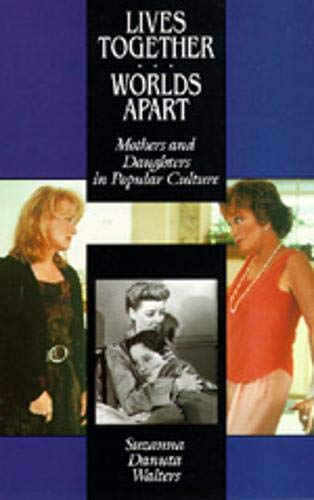 9780520086562: Lives Together/Worlds Apart: Mothers and Daughters in Popular Culture