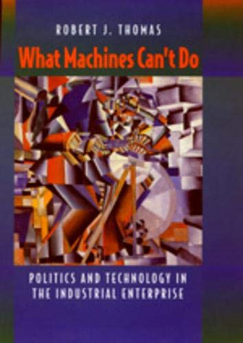 What Machines Can't Do: Politics and Technology in the Industrial Enterprise