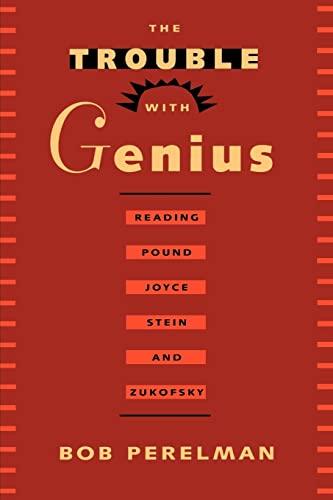 9780520087552: The Trouble with Genius: Reading Pound, Joyce, Stein, and Zukofsky