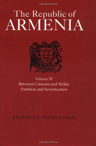 The Republic of Armenia, Vol. IV: Between Crescent and Sickle - Partition and Sovietization (Near Eastern Center, UCLA) (0520088042) by Richard G. Hovannisian