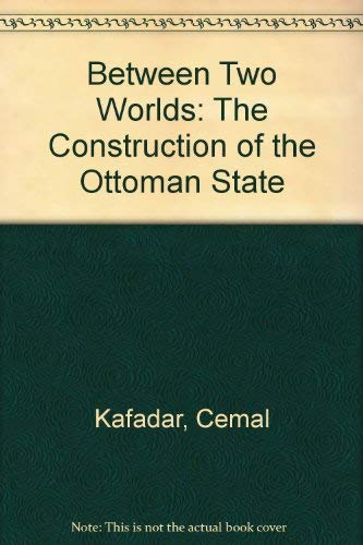 Between Two Worlds: The Construction of the Ottoman State: Kafadar, Cemal