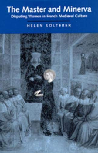 The Master and Minerva: Disputing Women in French Medieval Culture: Helen Solterer