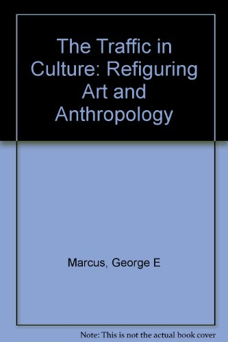 9780520088467: The Traffic in Culture: Refiguring Art and Anthropology