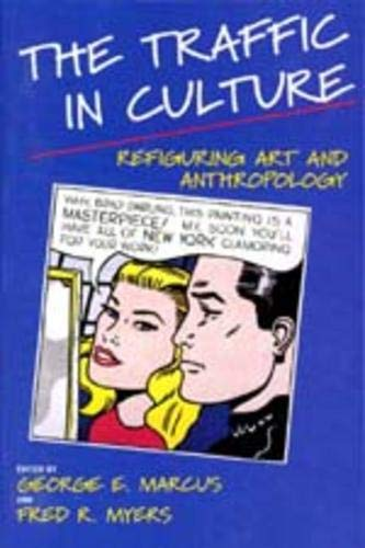 THE TRAFFIC IN CULTURE. REFIGURING ART AND ANTHROPOLOGY