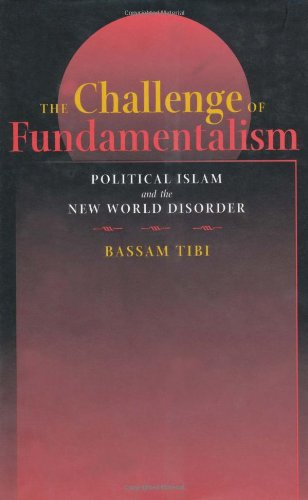 9780520088689: The Challenge of Fundamentalism: Political Islam and the New World Disorder (Comparative Studies in Religion and Society)