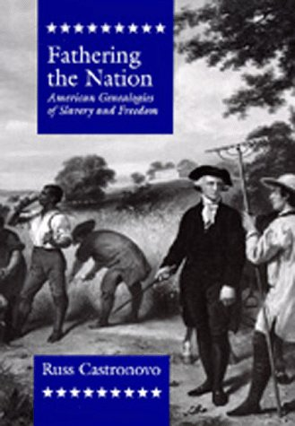Fathering the Nation: American Genealogies of Slavery and Freedom: Castronovo, Russ