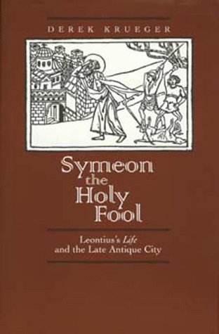 9780520089112: Symeon the Holy Fool: Leontius's Life and the Late Antique City (Transformation of the Classical Heritage)