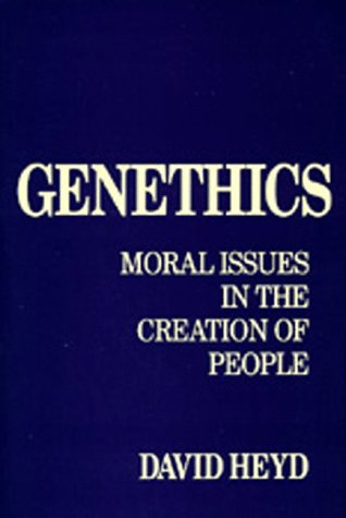 Genethics: Moral Issues in the Creation of People: Heyd, David