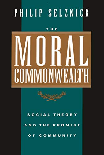 9780520089341: The Moral Commonwealth: Social Theory and the Promise of Community