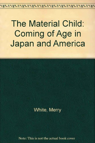 9780520089396: The Material Child: Coming of Age in Japan and America