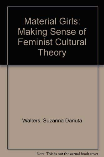 Material Girls: Making Sense of Feminist Cultural Theory: Walters, Suzanna Danuta