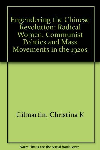 9780520089815: Engendering the Chinese Revolution: Radical Women, Communist Politics, and Mass Movements in the 1920s