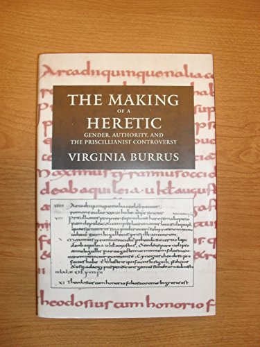 9780520089976: The Making of a Heretic: Gender, Authority, and the Priscillianist Controversy