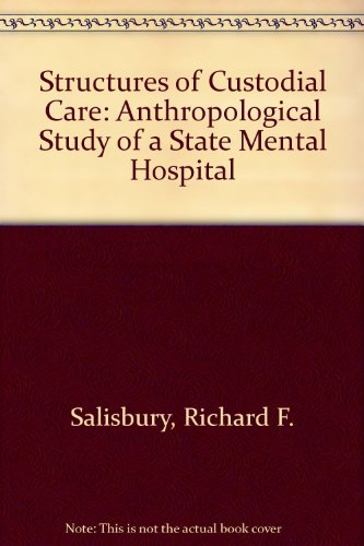 Structures of custodial care : an anthropological study of a state mental hospital: Salisbury, ...