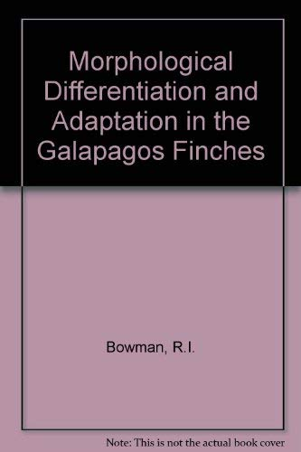 Morphological Differentiation and Adaptation in the Galapagos Finches: Bowman, R.I.