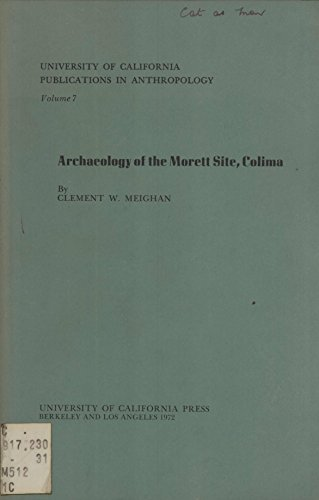 9780520093768: Archaeology of the Morett Site, Colima, (University of California publications in anthropology, v. 7)