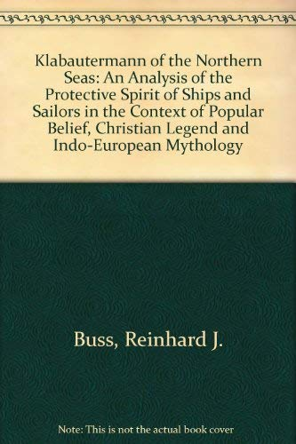 9780520093997: Klabautermann of the Northern Seas: An Analysis of the Protective Spirit of Ships and Sailors in the Context of Popular Belief, Christian Legend and Indo-European Mythology