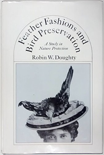 Feather Fashions and Bird Preservation: A Study: Doughty, Robin W.
