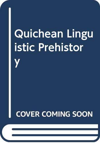 9780520095311: Quichean Linguistic Prehistory (University of California publications in linguistics ; v. 81)