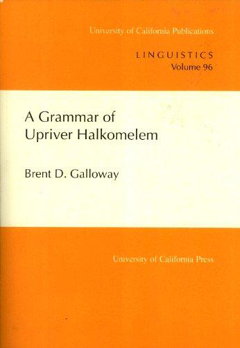 A Grammar of Upriver Halkomelem (UC Publications in Linguistics): Galloway, Brent D.