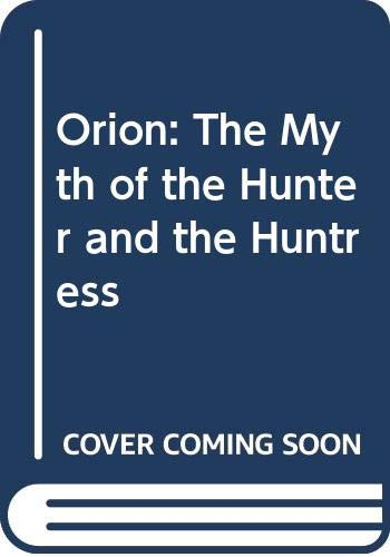 9780520096325: Orion: The Myth of the Hunter and the Huntress (University of California Publications in Classical Studies)