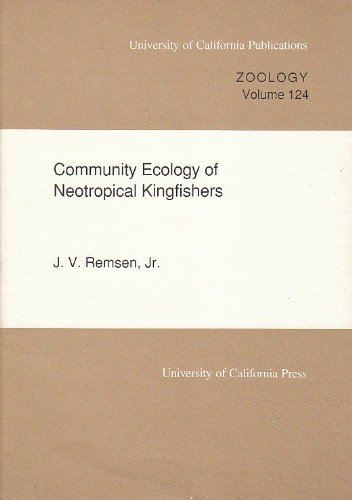 Community Ecology of Neotropical Kingfishers (UC Publications in Zoology): Remsen, J. V.