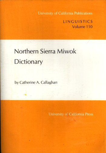 Northern Sierra Miwok Dictionary (University of California: Callaghan, Catherine A.