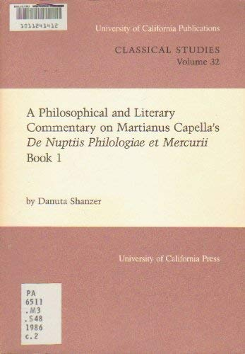 "A Philosophical and Literary Commentary on Martianus Capella s ""De Nuptiis Philologiae et ..."