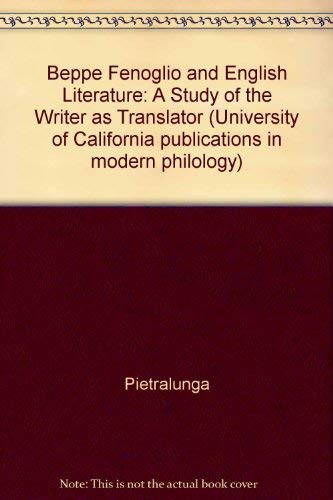 9780520097216: Beppe Fenoglio and English Literature: A Study of the Writer As Translator (University of California Publications in Modern Philology)