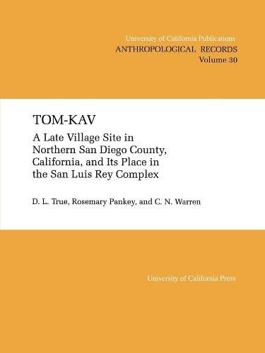9780520097599: Tom-Kav: A Late Luis Rey Site in Northern San Diego County, California, and Its PLace in the San Luis Rey Complex (UC Publications in Anthropological Records)