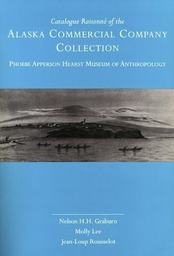Catalogue Raisonné of the Alaska Commercial Company Collection: Phoebe Apperson Hearst ...