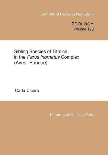 9780520098084: Sibling Species of Titmice in the Parus inornatus Complex (Aves: Paridæ) (UC Publications in Zoology)