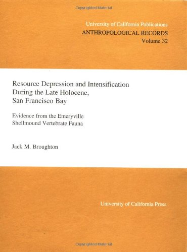 9780520098282: Resource Depression and Intensification During the Late Holocene, San Francisco Bay: Evidence from the Emeryville Shellmound Vertebrate Fauna (UC Publications in Anthropological Records)