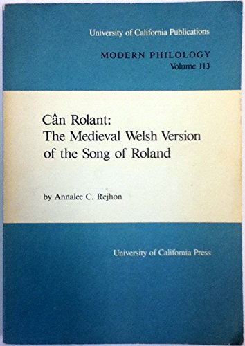 Can Rolant: The Medieval Welsh Version of the Song of Roland: Rejhon, Annalee C.