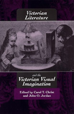 Victorian Literature and the Victorian Visual Imagination: University of California Press
