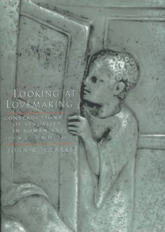 9780520200241: Looking at Lovemaking: Constructions of Sexuality in Roman Art, 100 B.C. - A.D. 250