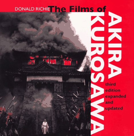 The Films of Akira Kurosawa, Third Edition, Expanded and Updated: Donald Richie