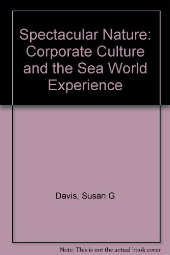 Spectacular Nature: Corporate Culture and the Sea World Experience: Davis, Susan G.